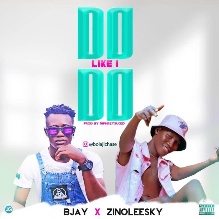 Bjay X Zinoleesky – Do Like I Do   9Jaloud Music Mp3 Bjay-x10