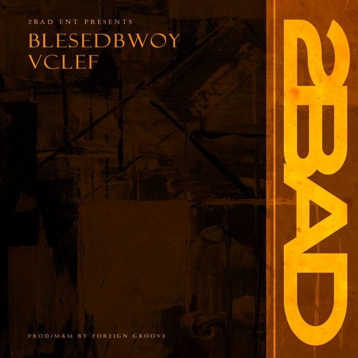 [Music] Blessedbwoy & Vclef – 2Bad   Mp3 Blesse11
