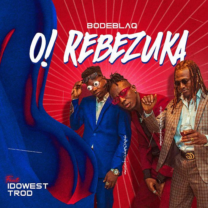 "[Music & Video] Bodeblaq – ""O Rebezuka"" Ft. Idowest & Trod | Mp3 + Mp4 Bodebl10"