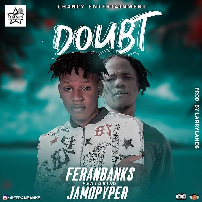 [Music] Feranbanks – Doubt Ft. Jamopyper | Mp3 C7d59710