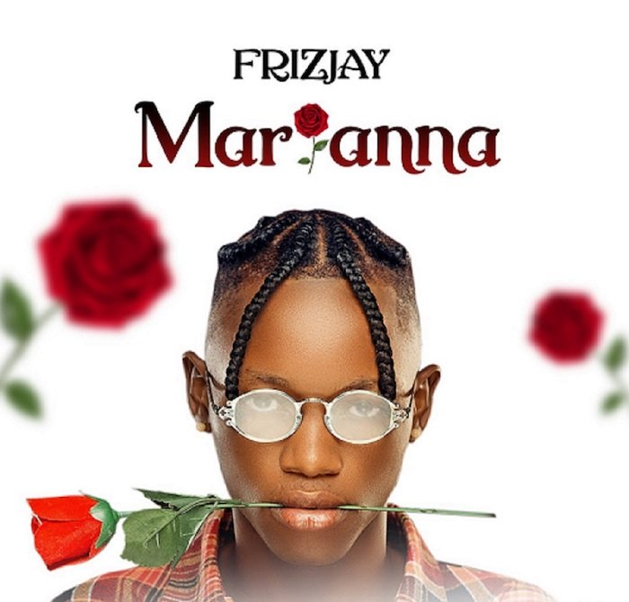 [Music] Frizjay – Marianna | Mp3 C9678810