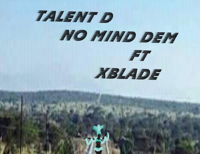 [Download Music] Talent D Ft. XBlade – No Mind Dem Captur17