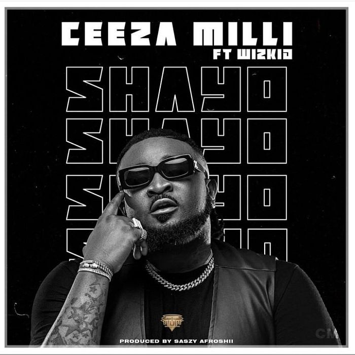 "[Music] Ceeza Milli – ""Shayo"" Ft. Wizkid 