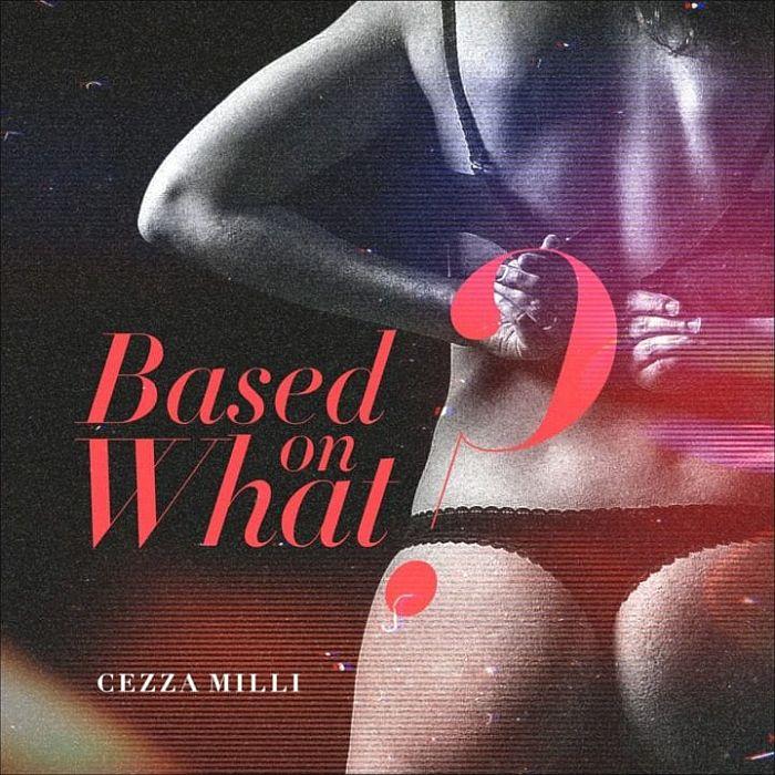[Music] Ceeza Milli – Based On What | Download MP3 Ceeza-14