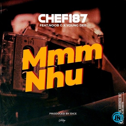 [Music] Chef 187 – Mmm Nhu ft. Noob G & Young Dee   Mp3 Chef-110