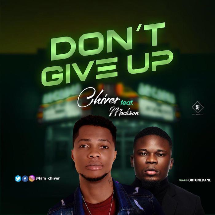 [Music] Chiver – Don't Give Up | Mp3 Chiver10