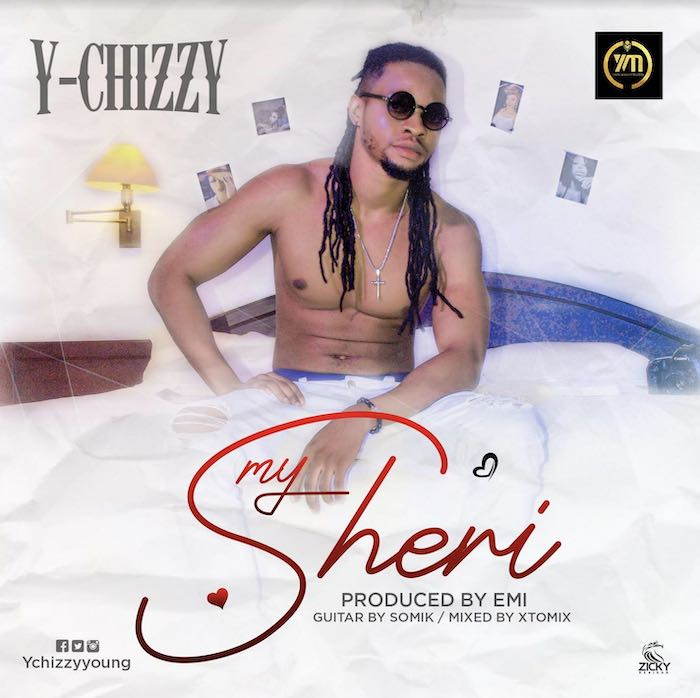[Music] Y-Chizzy – My Sheri | Mp3 Chizzy12