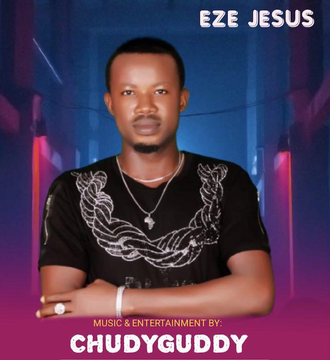 [Music] ChudyGuddy – Eze Jesus | Mp3 Chudy10