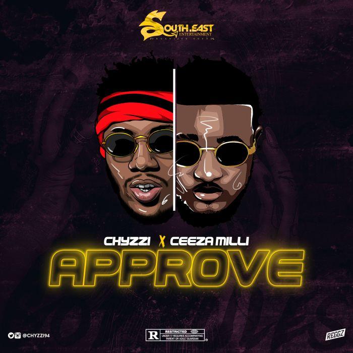 "Chyzzi – ""Approve"" Ft. Ceeza Milli   9Jatechs Music and Video Chyzzi10"