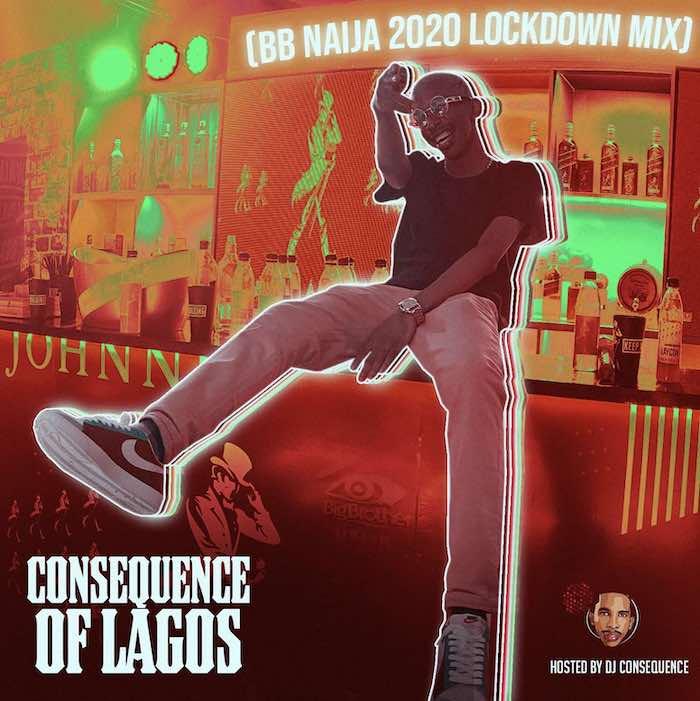 [Mixtape] DJ Consequence – BB Naija 2020 Lockdown Mixtape | Mp3 Conseq10