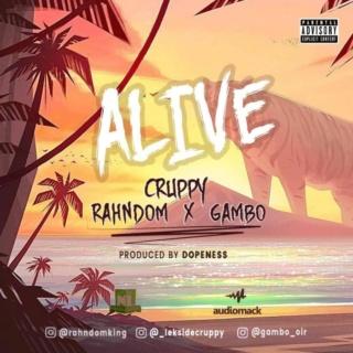 [Music] Cruppy x Rahndom x Gambo – Alive   Mp3 Cruppy10