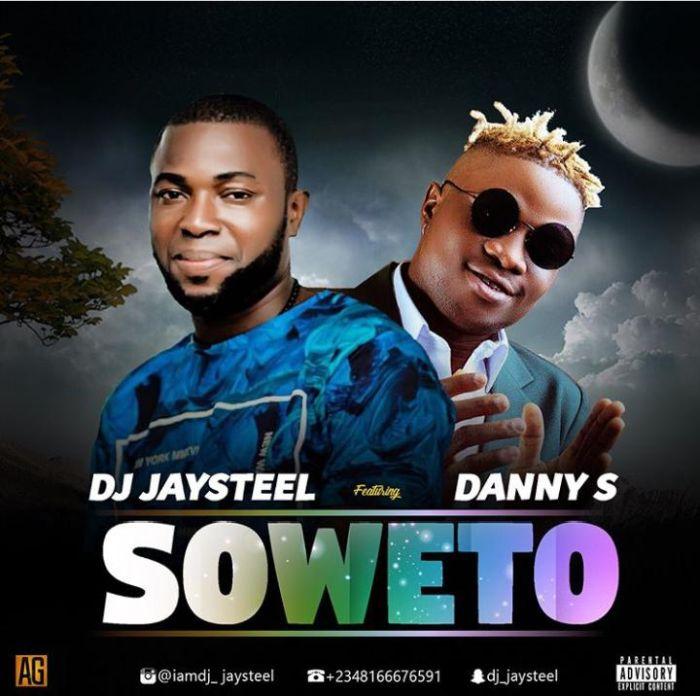 DJ Jaysteel Ft. Danny S – Soweto | 9Jatechs Music Mp3 D3f19410