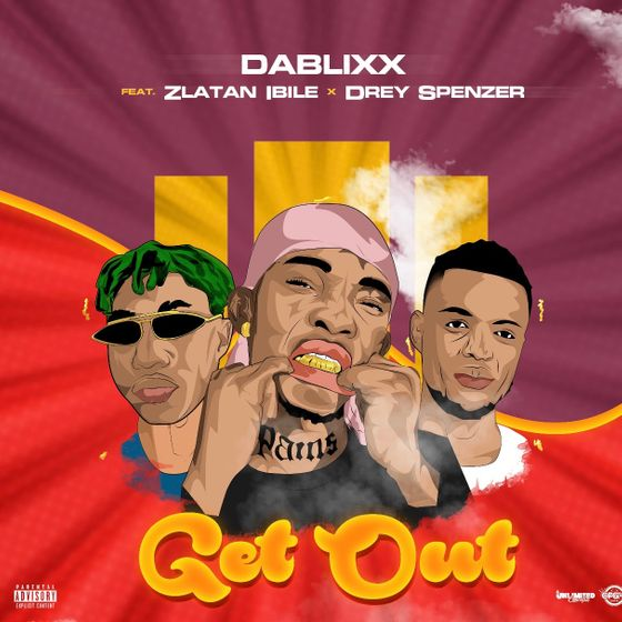 [Music] Dablixx Oosha – Get Out Ft. Zlatan Ibile | Download Mp3 Dablix10