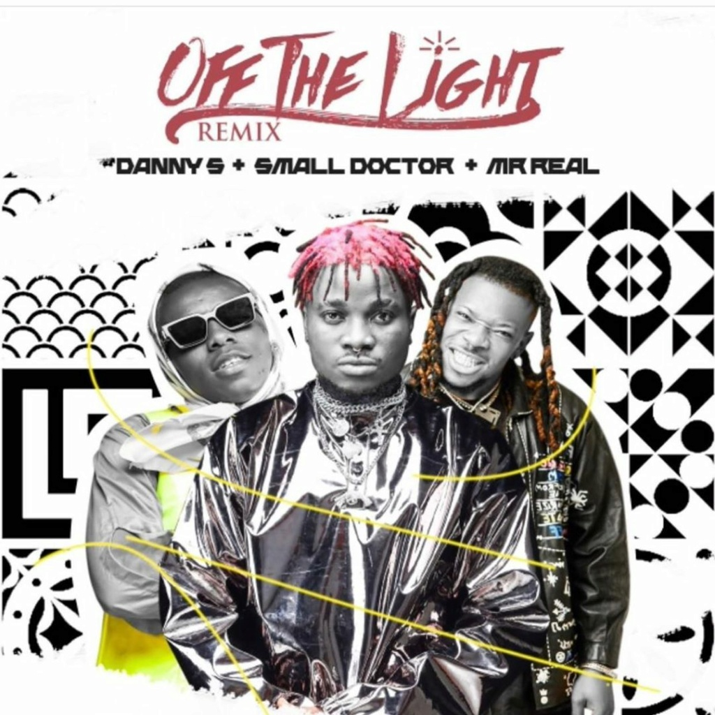 [Music] Danny S – Off The Light (Remix) ft. Small Doctor, Mr Real | Download Mp3 Dannys11