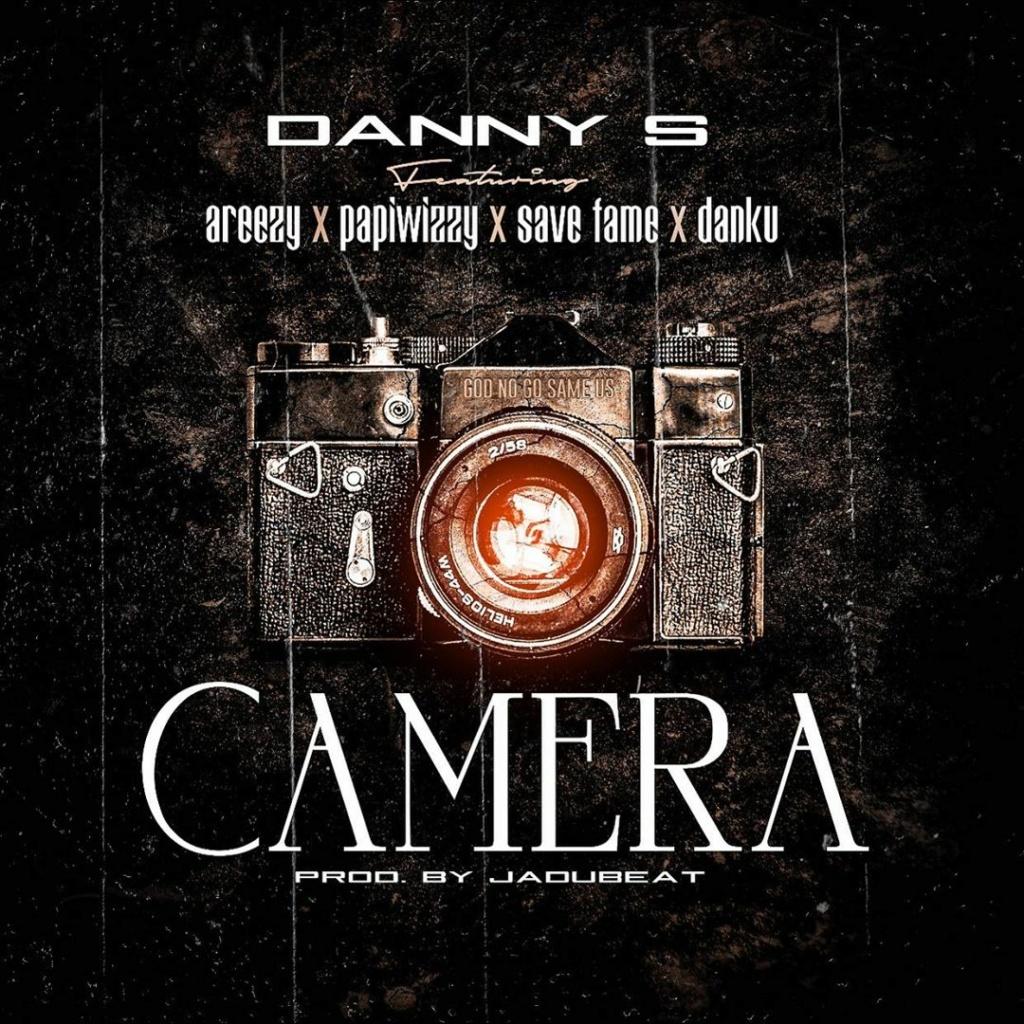 [Music] Danny S – Camera ft. Areezy, Papiwizzy, Savefame, Danku | Download MP3 Dannys12