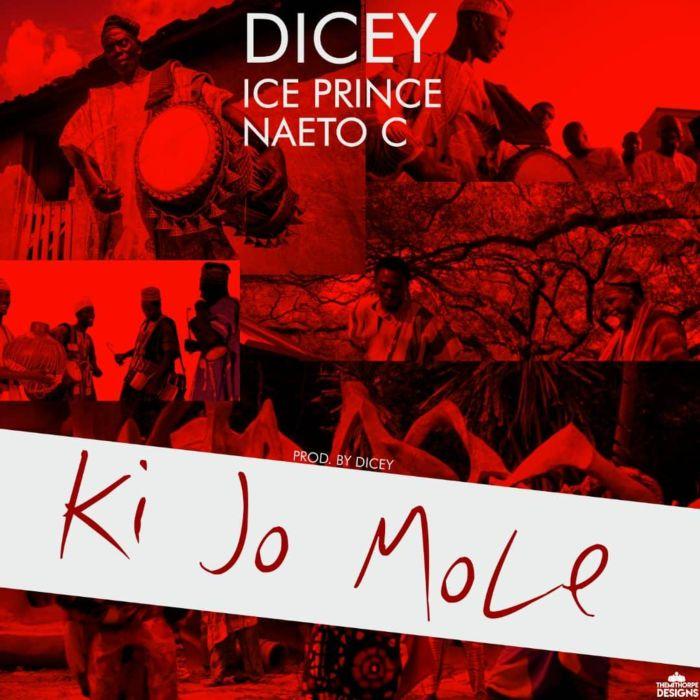 "Dicey – ""Ki Jo Mole"" Ft. Ice Prince x Naeto C | 9Jatechs Music Mp3 Diceyx10"