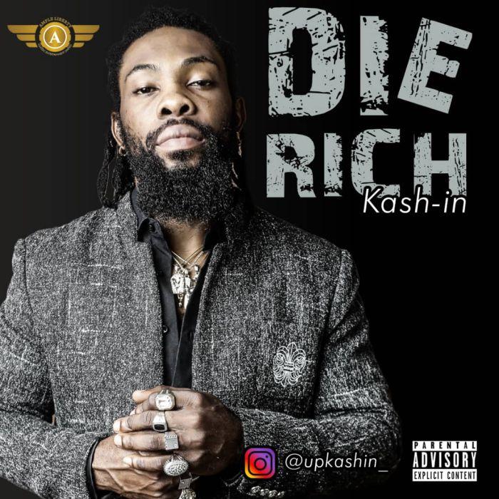 [Music] Kash-In – Die Rich | Mp3 Die-ri10