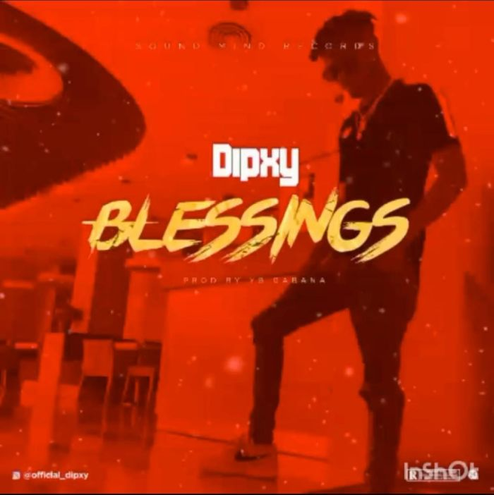 [Music] Dipxy – Blessings | Mp3 Dipxy-10