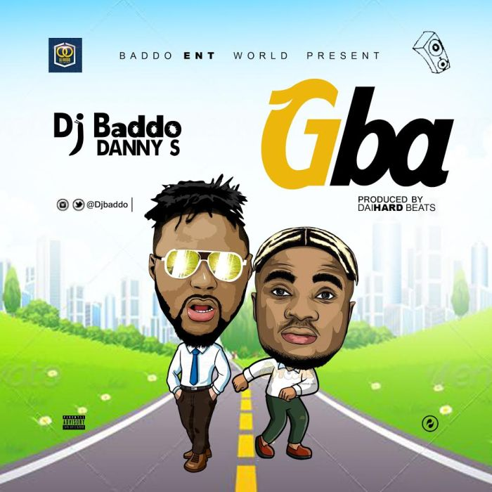 "DJ Baddo – ""Gba"" Ft. Danny S 