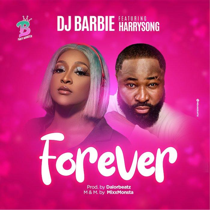 [Music] DJ Barbie – Forever Ft. Harrysong | Mp3 Dj-bar10