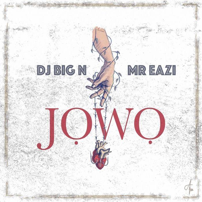 """DJ Big N  – """"Jowo"""" Ft. Mr Eazi   9Jatechs Music Mp3  Dj-big10"""