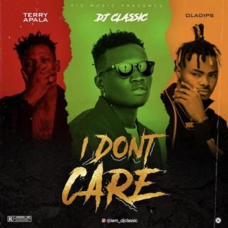 [Music] DJ Classic – I Don't Care Ft. Terry Apala x OIadips | Mp3 Dj-cla10