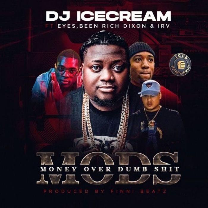 "[Music] DJ Ice Cream – ""Mods"" Ft. Eyes x Been Rich Dixon x Irv | Mp3 Dj-ice10"