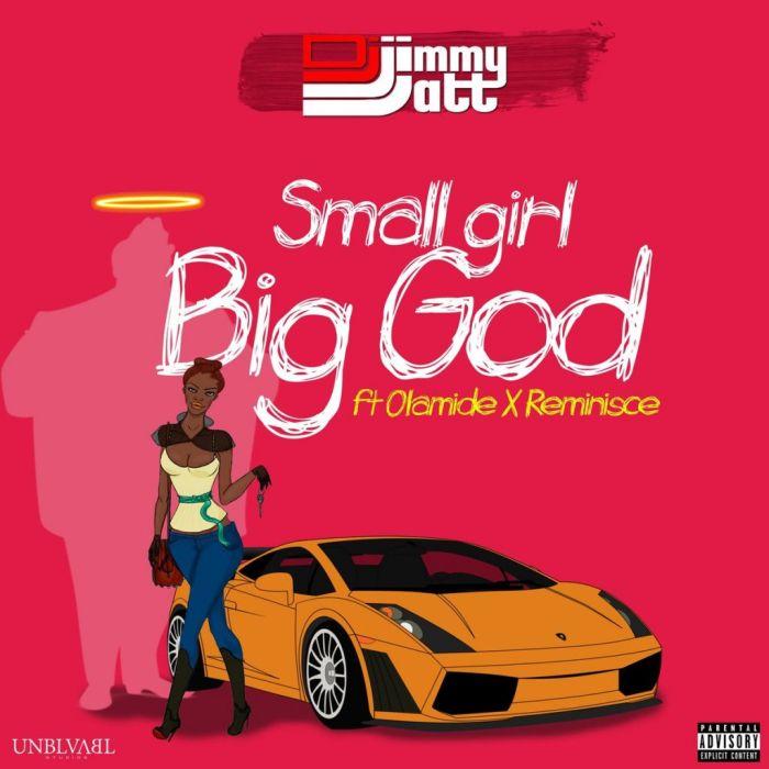 [Download Music] DJ Jimmy Jatt Ft. Olamide & Reminisce – Small Girl Big God Dj-jim10