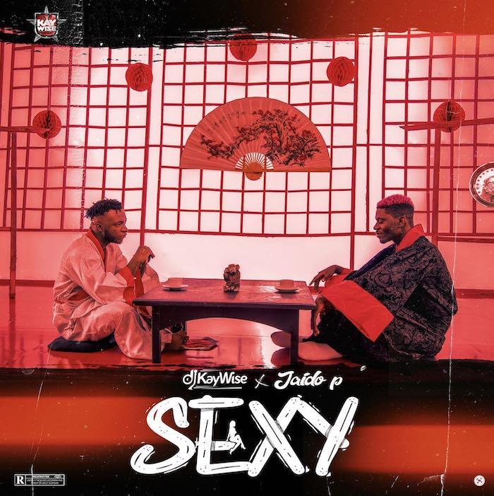 "[Music] DJ Kaywise – ""Sexy"" Ft. Jaido P | Mp3 Dj-kay12"