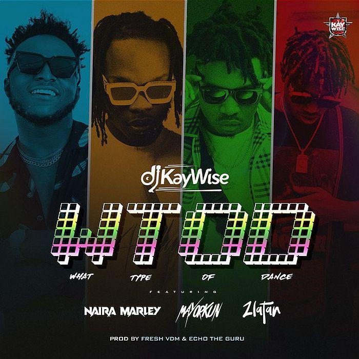 [Lyrics] DJ Kaywise – What Type Of Dance Ft. Mayorkun, Naira Marley & Zlatan Dj-kay13