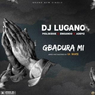 [Music] DJ Lugano – Gbadura Mi ft. Molskidoe, Enigango & Ademz Dj-lug10