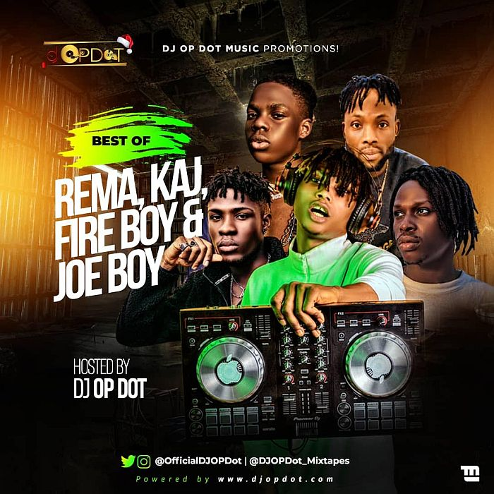 [Mixtape] DJ OP Dot – Best Of Rema, KAJ, Fire Boy & Joeboy | Mp3 Dj-op-12