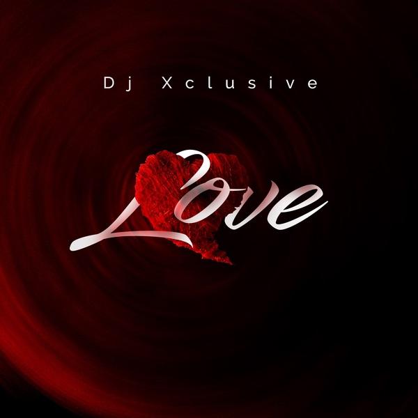 [Download Music + Video] DJ Xclusive – Love Dj-xcl12