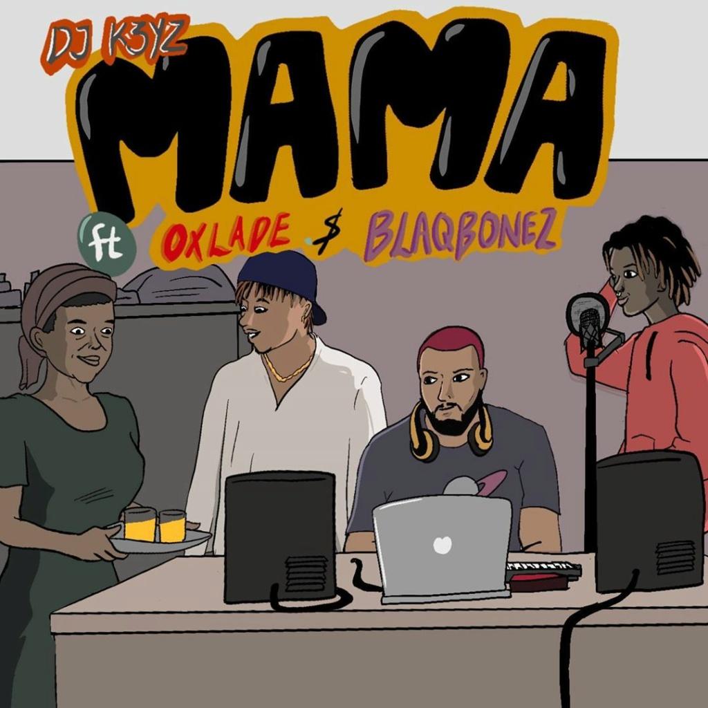 [Music] DJ K3yz – Mama ft. Oxlade, Blaqbonez | Download Mp3 Djk3yz10
