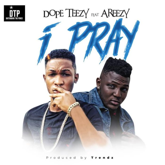 "[Music] Dope Teezy – ""I Pray"" Ft. Areezy Dope-t10"