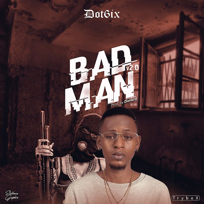 [Music] Dot6ix – Bad Man | Mp3 Dot6ix10