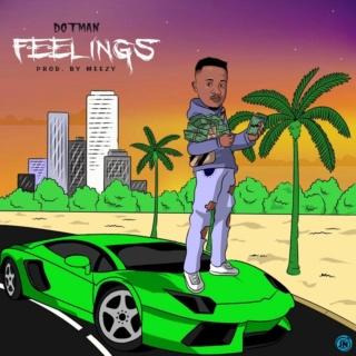 [Music] Dotman – Feelings | Mp3 Dotman25