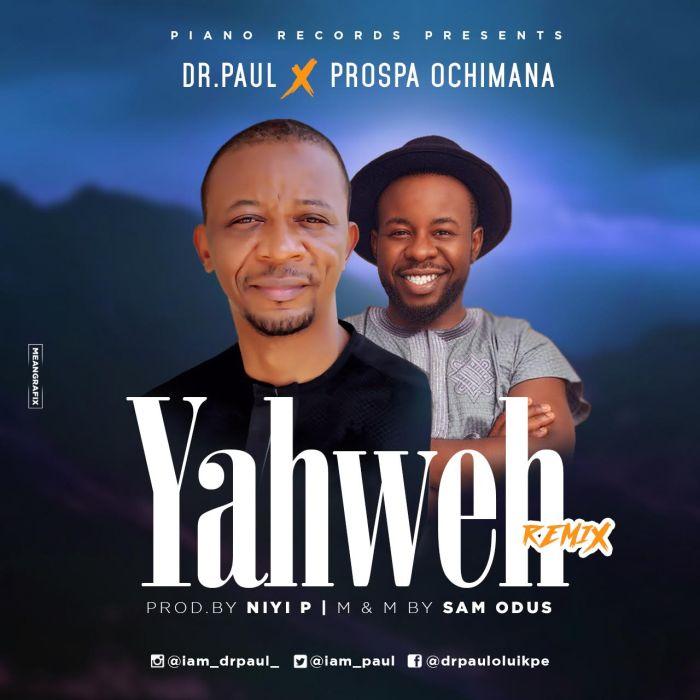 [Download Music] Dr. Paul Ft. Prospa Ochimana – Yahweh (Remix) Dr_pau10