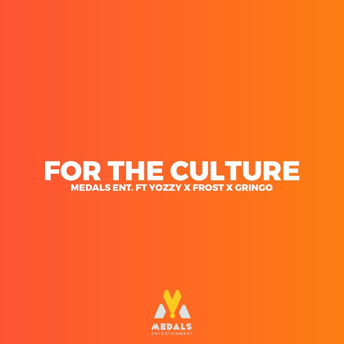 [Music] Medals Ent. Ft. Yozzy X Frost X Gringo – For The Culture | Mp3 E-210