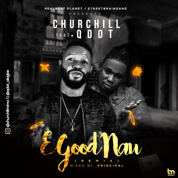 Churchill x Qdot – E Good Nau (Remix) | 9Jatechs Music Mp3 E-good10