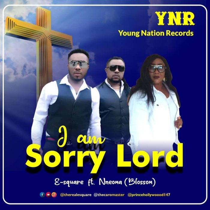 "[Music] E-Square – ""I Am Sorry Lord"" Ft. Nneoma (Blossom) 