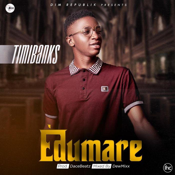 [Download Music] Timi Banks – Edumare  Ea8a7610