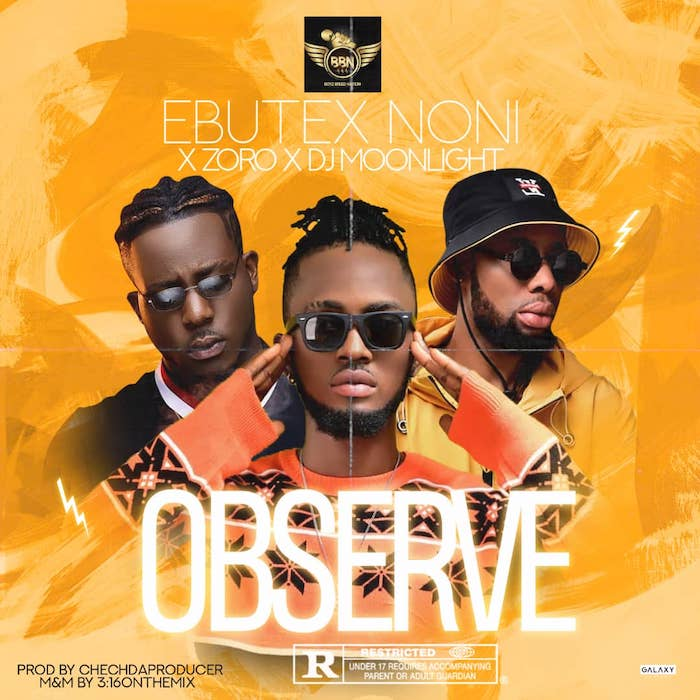 "[Music] Ebutex Noni – ""Observe"" Ft. Zoro & DJ Moonlight | Mp3 Ebutex10"