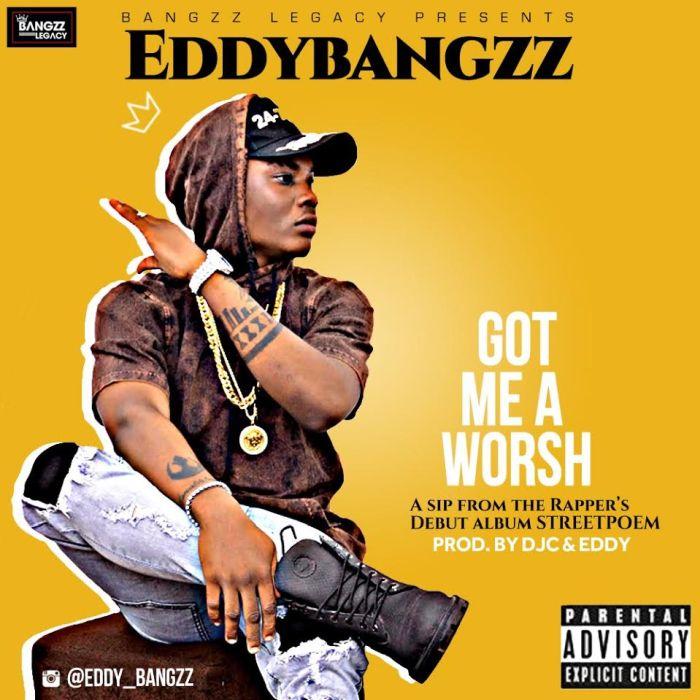[Download Music] Eddybangzz – Got Me A Worsh Eddyba10