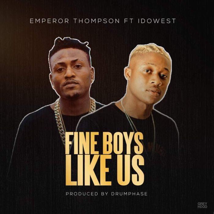 [Download Music] Emperor Thompson Ft. Idowest – Fine Boys Like Us Empero10