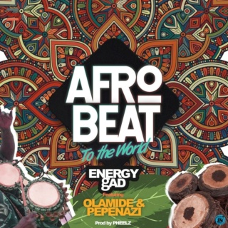 [Music] Energy gAD – Afrobeat To The World ft. Olamide, Pepenazi | Mp3 Energy11