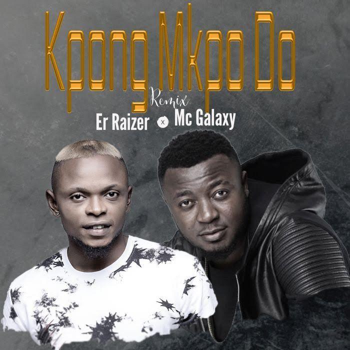 "ER Raizer – ""Kpong Mkpo Do"" Ft. MC Galaxy | 9Jatechs Music Mp3 Er-rai10"