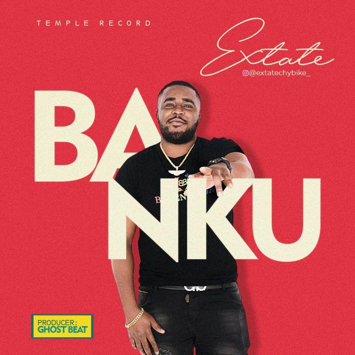 [Music] Extate – Banku | Mp3 Extate10