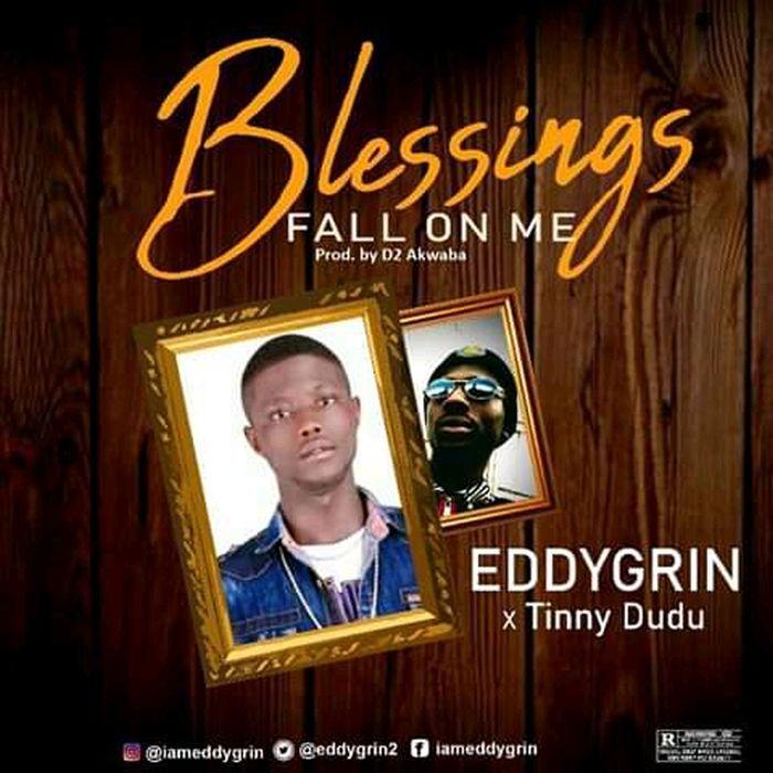 "[Music] Eddygrin – ""Blessing Fall On Me"" Ft. Tinny Dudu | Mp3 Fb_img55"