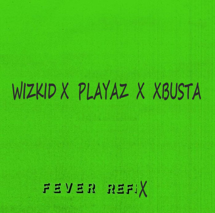 [Download Music] Wizkid x Playaz x Xbusta – Fever (Refix) Fever-10